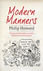 Modern Manners - The Essential Guide to Correct Behaviour and Etiquette ebook by Philip Howard