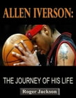 Allen Iverson: The Journey of His Life