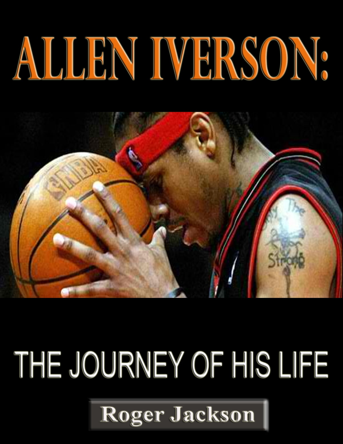 Allen iverson the journey of his life ebook by roger jackson allen iverson the journey of his life ebook by roger jackson 1230000135424 rakuten kobo fandeluxe PDF