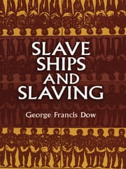Slave Ships and Slaving ebook by George Francis Dow