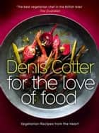 For The Love of Food ebook by Denis Cotter