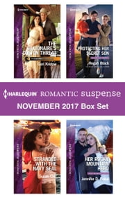 Harlequin Romantic Suspense November 2017 Box Set - The Billionaire's Colton Threat\Stranded with the Navy SEAL\Protecting Her Secret Son\Her Rocky Mountain Hero ebook by Geri Krotow, Regan Black, Susan Cliff,...