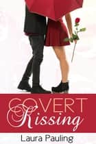 Covert Kissing ebook by Laura Pauling