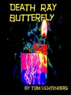 Death Ray Butterfly ebook by Tom Lichtenberg
