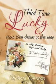 Third Time Lucky - How Ben shows us the way ebook by Michael George