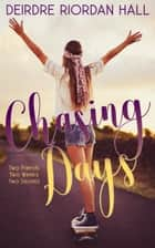 Chasing Days ebook by Deirdre Riordan Hall