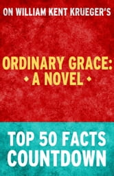 Ordinary Grace: A Novel: Top 50 Facts Countdown ebook by TK Parker