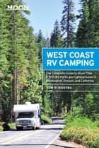 Moon West Coast RV Camping - The Complete Guide to More Than 2,300 RV Parks and Campgrounds in Washington, Oregon, and California ebook by Tom Stienstra