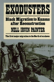 Exodusters: Black Migration to Kansas After Reconstruction ebook by Nell Irvin Painter