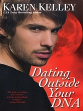 Dating Outside Your DNA ebook by Kelley, Karen