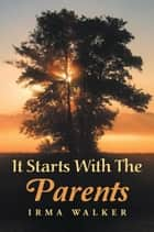 It Starts with the Parents ebook by Irma Walker