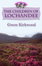 The Children of Lochandee ebook by Gwen Kirkwood,David Powell