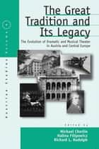 The Great Tradition and Its Legacy - The Evolution of Dramatic and Musical Theater in Austria and Central Europe ebook by Michael Cherlin, Halina Filipowicz, Richard L. Rudolph