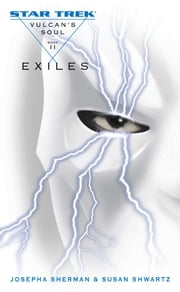 Star Trek: The Original Series: Vulcan's Soul #2: Exiles - Exiles ebook by Josepha Sherman,Susan Shwartz