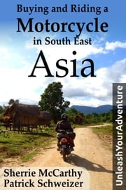 Buying and Riding a Motorcycle in South East Asia ebook by Sherrie McCarthy