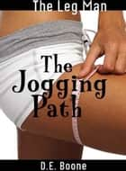 The Leg Man: The Jogging Path (Erotic Romance) ebook by D.E. Boone