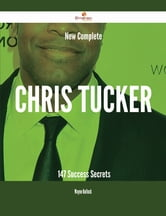 New- Complete Chris Tucker - 147 Success Secrets ebook by Wayne Bullock