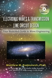 Electronic Waves & Transmission Line Circuit Design - Your Illustrated Guide to Wave Engineering ebook by Matthew M. Radmanesh, Ph.D.