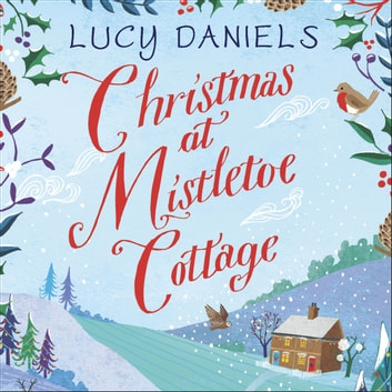 Christmas at Mistletoe Cottage - a Christmas love story set in a Yorkshire village audiobook by Lucy Daniels