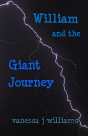 William and the Giant Journey ebook by Vanessa J Williams