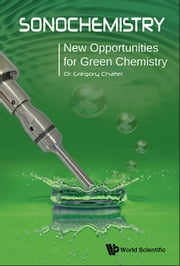 Sonochemistry - New Opportunities for Green Chemistry ebook by Gregory Chatel