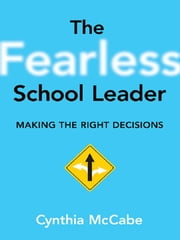 Fearless School Leader, The - Making the Right Decisions ebook by Cynthia Mc Cabe