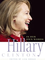 Hillary Clinton in Her Own Words ebook by Lisa Rogak