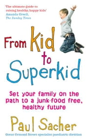 From Kid to Superkid - Set your family on the path to a junk-food free, healthy future ebook by Paul Sacher