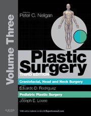 Plastic Surgery - Volume 3: Craniofacial, Head and Neck SurgeryPediatric Plastic Surgery (Expert Consult - Online) ebook by Peter C. Neligan,Eduardo D Rodriguez,Joseph E Losee