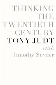 Thinking the Twentieth Century ebook by Tony Judt, Timothy Snyder