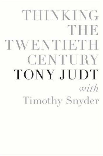 Thinking the Twentieth Century ebook by Tony Judt,Timothy Snyder