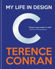 Terence Conran: My Life in Design ebook by Sir Terence Conran