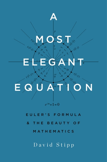 A Most Elegant Equation - Euler's Formula and the Beauty of Mathematics eBook by David Stipp