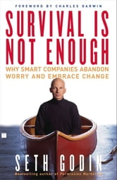 Survival Is Not Enough - Why Smart Companies Abandon Worry and Embrace Chan ebook by Seth Godin