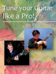 Tune your Guitar like a Pro! ebook by Peter Inglis