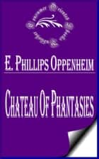 Chateau of Phantasies ebook by E. Phillips Oppenheim