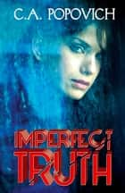 Imperfect Truth ebook by C.A. Popovich