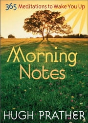 Morning Notes: 365 Meditations to Wake You Up ebook by Hugh Prather