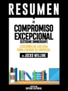 Compromiso Excepcional (Extreme Ownership): Lecciones De Los SEAL Para Liderar Su Empresa - Resumen Del Libro De Jocko Willink ebook by Sapiens Editorial