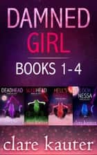 Damned Girl Books 1-4 ebook by Clare Kauter