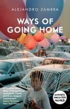 Ways of Going Home ebook by Alejandro Zambra, Megan McDowell