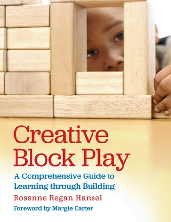 Creative Block Play - A Comprehensive Guide to Learning through Building ebook by Rosanne Hansel