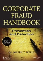 Corporate Fraud Handbook - Prevention and Detection ebook by Joseph T. Wells