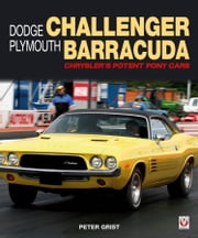 Dodge Challenger & Plymouth Barracuda - Chrysler's Potent Pony Cars ebook by Peter Grist