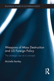 Weapons of Mass Destruction and US Foreign Policy - The strategic use of a concept ebook by Michelle Bentley