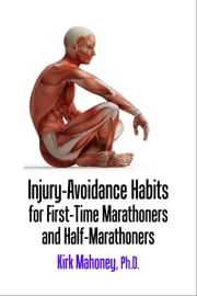 Injury-Avoidance Habits for First-Time Marathoners and Half-Marathoners ebook by Kirk Mahoney, Ph.D.