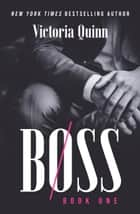 Boss Book One - Boss, #1 ebook by Victoria Quinn