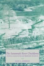 The Savannah River Chiefdoms - Political Change in the Late Prehistoric Southeast 電子書籍 by David G. Anderson