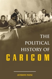 The Political History of CARICOM ebook by Anthony J. Payne