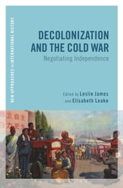 Decolonization and the Cold War - Negotiating Independence ebook by